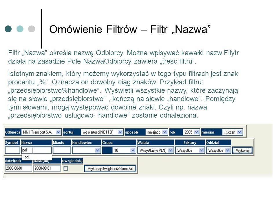 Omówienie Filtrów – Filtr Nazwa Filtr Nazwa określa nazwę Odbiorcy. Można wpisywać kawałki nazw.Filytr działa na zasadzie Pole NazwaOdbiorcy zawiera t