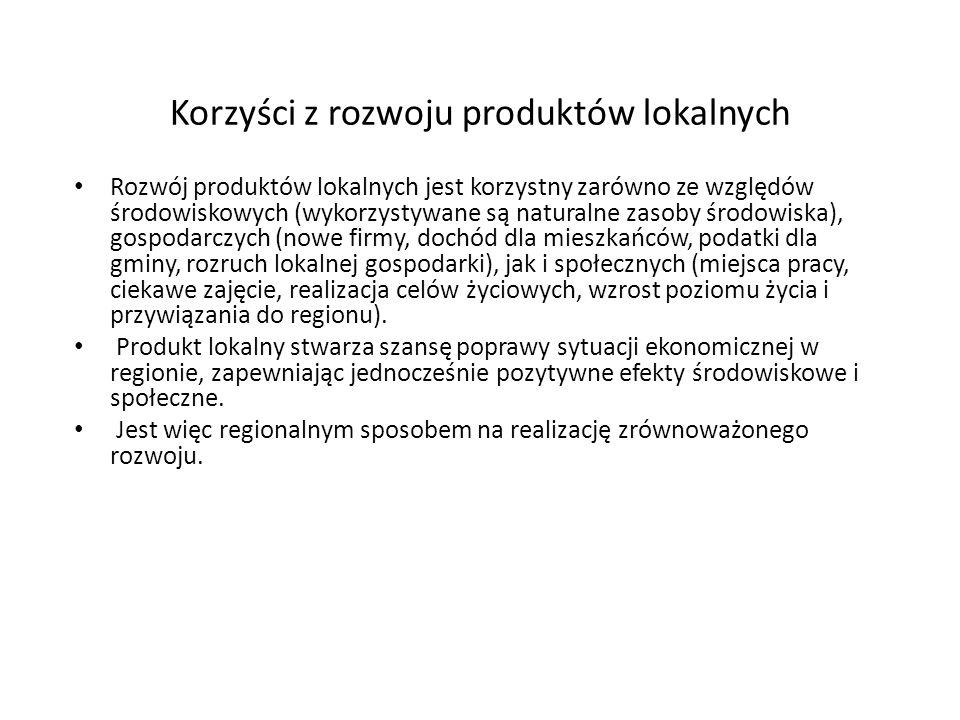 Korzyści z rozwoju produktów lokalnych Rozwój produktów lokalnych jest korzystny zarówno ze względów środowiskowych (wykorzystywane są naturalne zasob