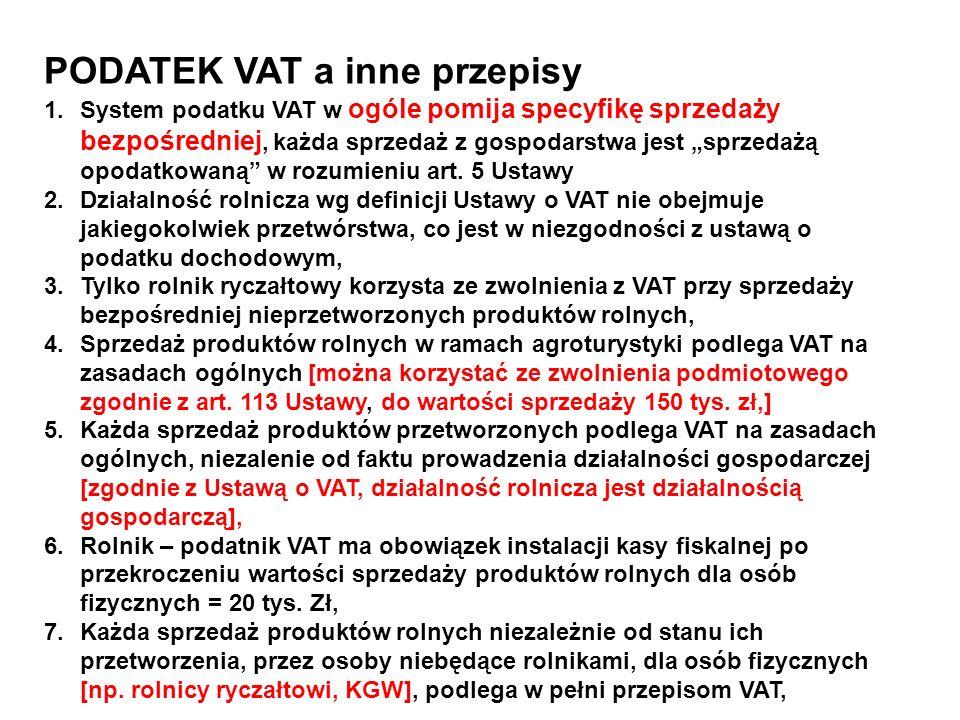 PODATEK VAT a inne przepisy 1.System podatku VAT w ogóle pomija specyfikę sprzedaży bezpośredniej, każda sprzedaż z gospodarstwa jest sprzedażą opodatkowaną w rozumieniu art.