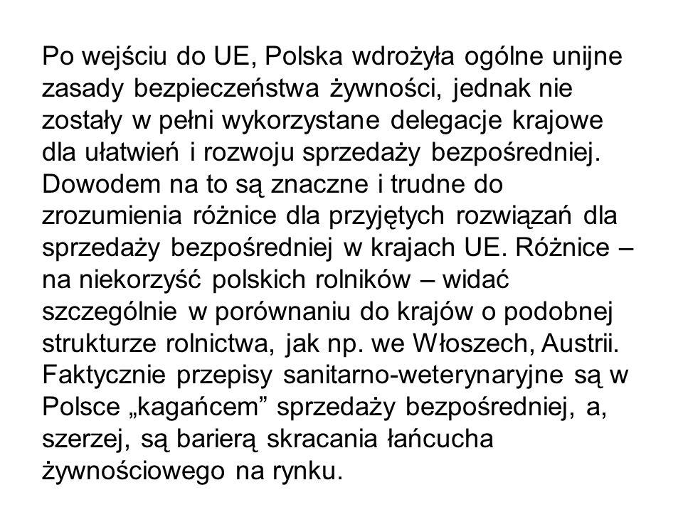 Po wejściu do UE, Polska wdrożyła ogólne unijne zasady bezpieczeństwa żywności, jednak nie zostały w pełni wykorzystane delegacje krajowe dla ułatwień i rozwoju sprzedaży bezpośredniej.