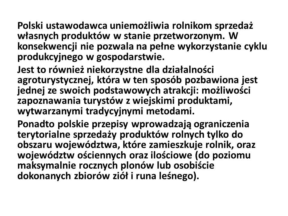 Polski ustawodawca uniemożliwia rolnikom sprzedaż własnych produktów w stanie przetworzonym. W konsekwencji nie pozwala na pełne wykorzystanie cyklu p