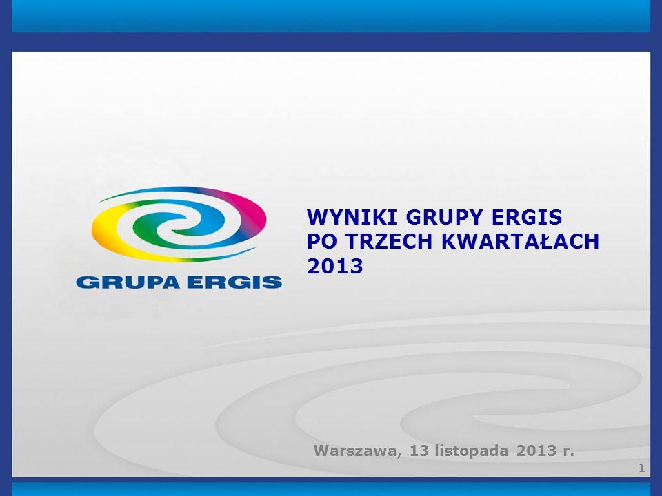 1 WYNIKI GRUPY ERGIS PO TRZECH KWARTAŁACH 2013 Warszawa, 13 listopada 2013 r.
