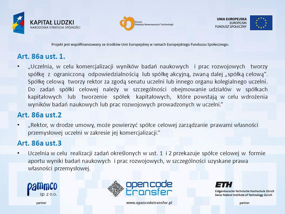 Art. 86a ust. 1. Uczelnia, w celu komercjalizacji wyników badań naukowych i prac rozwojowych tworzy spółkę z ograniczoną odpowiedzialnością lub spółkę