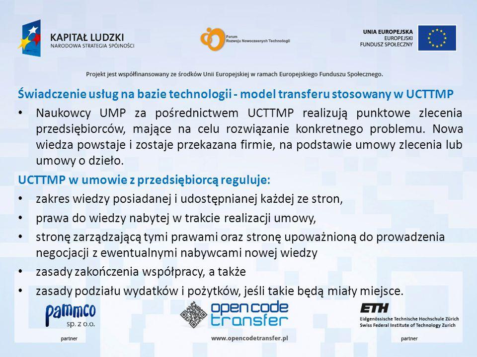 Świadczenie usług na bazie technologii - model transferu stosowany w UCTTMP Naukowcy UMP za pośrednictwem UCTTMP realizują punktowe zlecenia przedsiębiorców, mające na celu rozwiązanie konkretnego problemu.