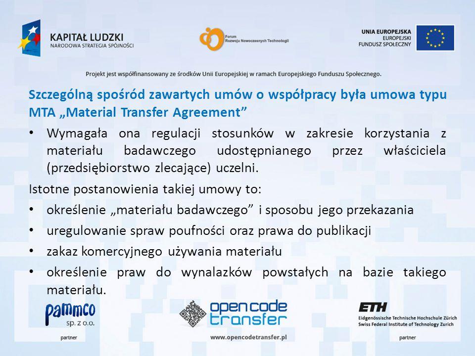 Szczególną spośród zawartych umów o współpracy była umowa typu MTA Material Transfer Agreement Wymagała ona regulacji stosunków w zakresie korzystania z materiału badawczego udostępnianego przez właściciela (przedsiębiorstwo zlecające) uczelni.