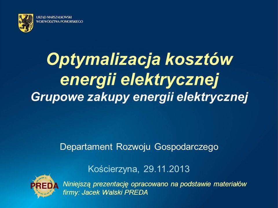Optymalizacja kosztów energii elektrycznej Grupowe zakupy energii elektrycznej Niniejszą prezentację opracowano na podstawie materiałów firmy: Jacek Walski PREDA Departament Rozwoju Gospodarczego Kościerzyna, 29.11.2013