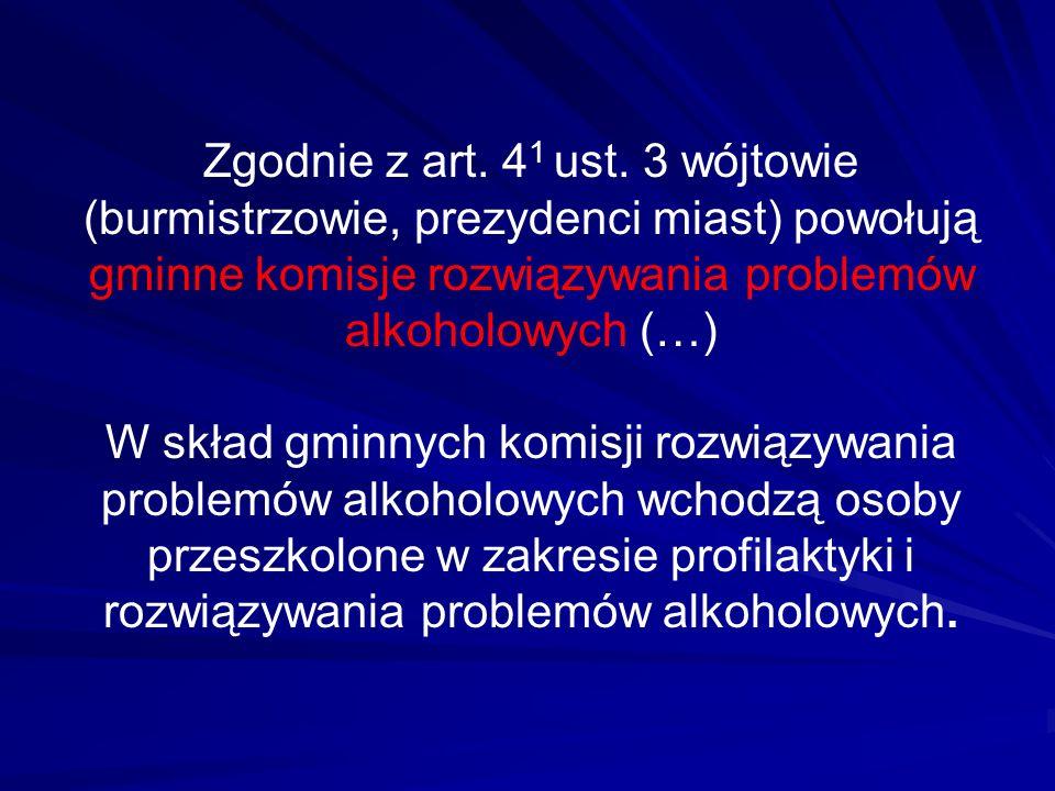 Zgodnie z art. 4 1 ust. 3 wójtowie (burmistrzowie, prezydenci miast) powołują gminne komisje rozwiązywania problemów alkoholowych (…) W skład gminnych
