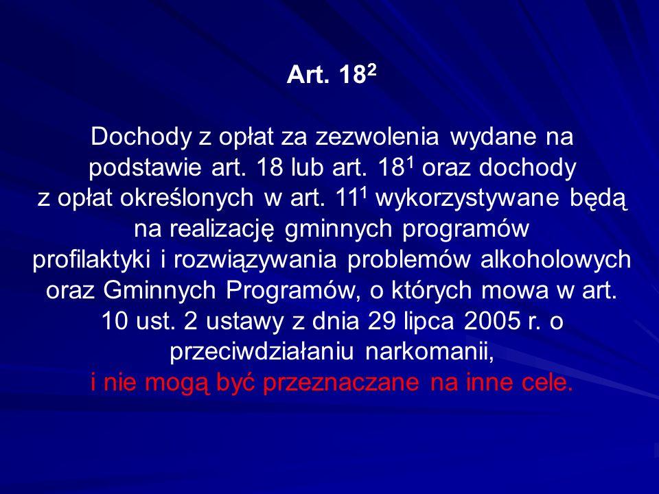 Art. 18 2 Dochody z opłat za zezwolenia wydane na podstawie art. 18 lub art. 18 1 oraz dochody z opłat określonych w art. 11 1 wykorzystywane będą na