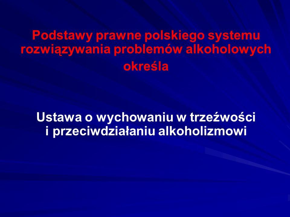 Podstawy prawne polskiego systemu rozwiązywania problemów alkoholowych określa Ustawa o wychowaniu w trzeźwości i przeciwdziałaniu alkoholizmowi