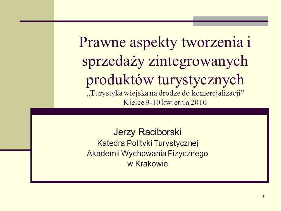 1 Prawne aspekty tworzenia i sprzedaży zintegrowanych produktów turystycznych Turystyka wiejska na drodze do komercjalizacji Kielce 9-10 kwietnia 2010