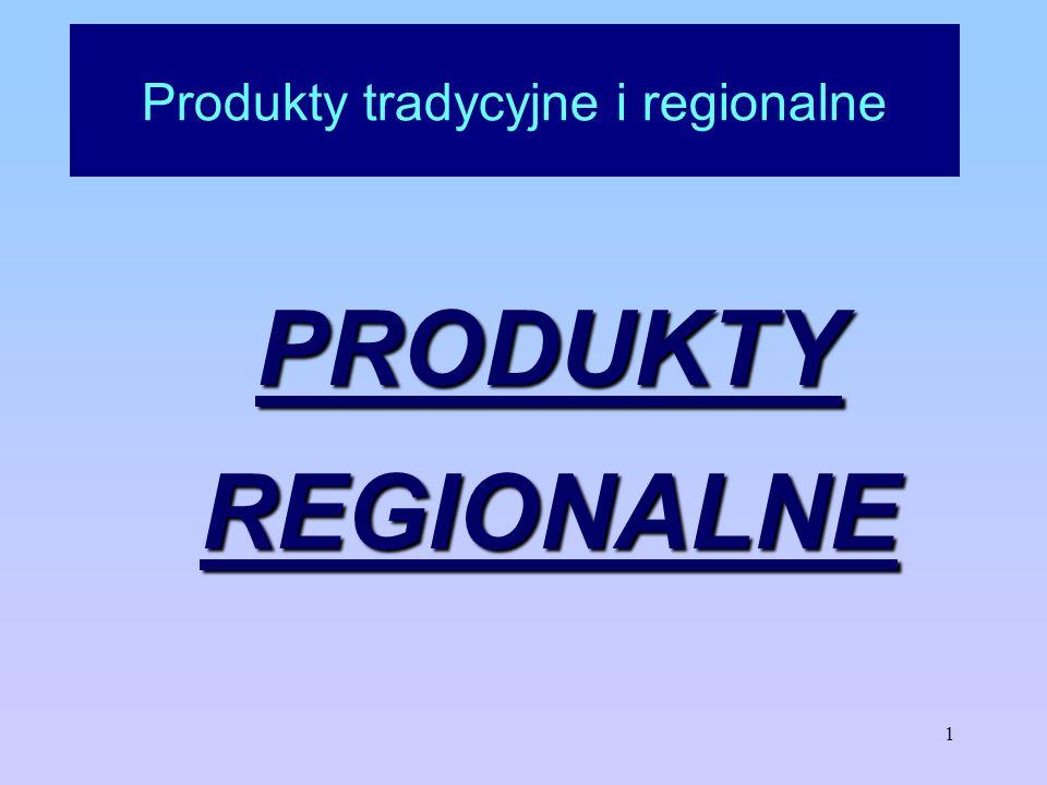 2 Produkty tradycyjne i regionalne Produkt regionalny wyrób charakterystyczny dla danego obszaru występowania związany z miejscem jego powstania utożsamiają się z nim mieszkańcy, uważają za coś swojego zazwyczaj wytwarzany w nie masowy sposób produkowany często z wykorzystaniem metod tradycyjnych
