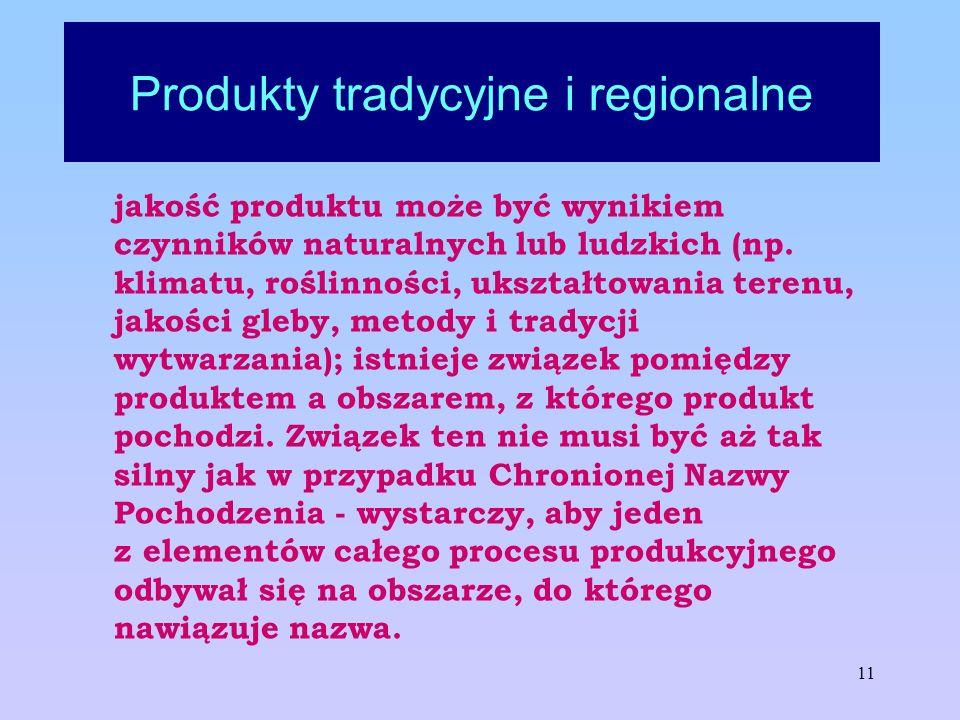 11 Produkty tradycyjne i regionalne jakość produktu może być wynikiem czynników naturalnych lub ludzkich (np. klimatu, roślinności, ukształtowania ter