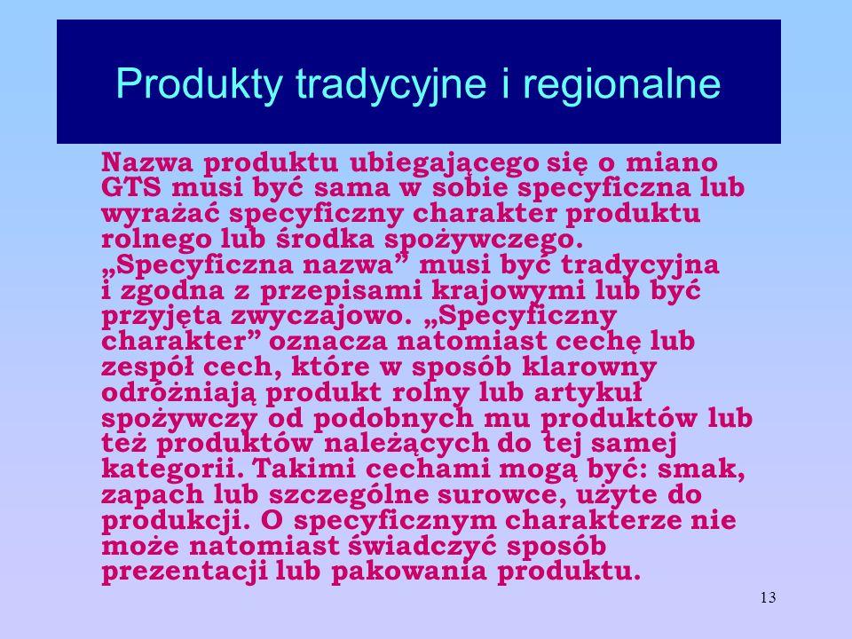 13 Produkty tradycyjne i regionalne Nazwa produktu ubiegającego się o miano GTS musi być sama w sobie specyficzna lub wyrażać specyficzny charakter pr