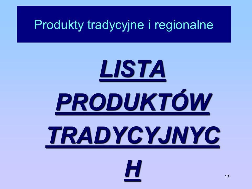 15 Produkty tradycyjne i regionalne LISTA PRODUKTÓW TRADYCYJNYC H