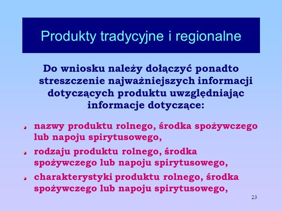 23 Produkty tradycyjne i regionalne Do wniosku należy dołączyć ponadto streszczenie najważniejszych informacji dotyczących produktu uwzględniając info
