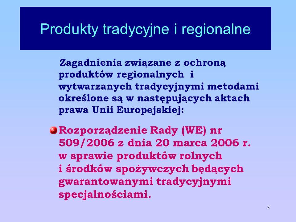 3 Produkty tradycyjne i regionalne Zagadnienia związane z ochroną produktów regionalnych i wytwarzanych tradycyjnymi metodami określone są w następują