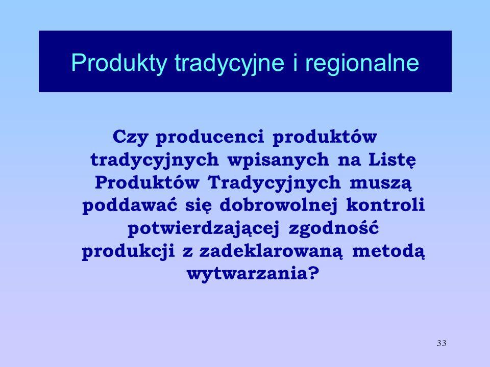 33 Produkty tradycyjne i regionalne Czy producenci produktów tradycyjnych wpisanych na Listę Produktów Tradycyjnych muszą poddawać się dobrowolnej kon