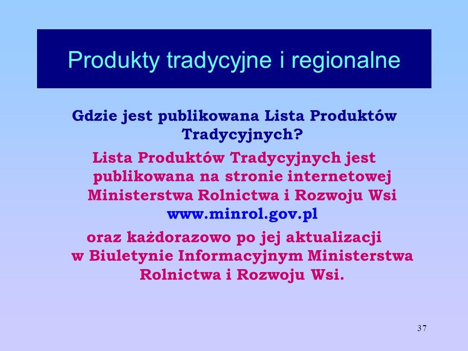 37 Produkty tradycyjne i regionalne Gdzie jest publikowana Lista Produktów Tradycyjnych? Lista Produktów Tradycyjnych jest publikowana na stronie inte