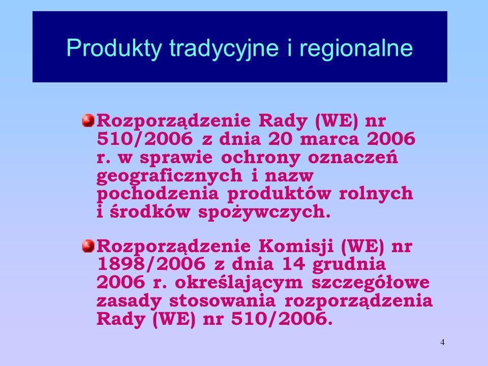 4 Produkty tradycyjne i regionalne Rozporządzenie Rady (WE) nr 510/2006 z dnia 20 marca 2006 r. w sprawie ochrony oznaczeń geograficznych i nazw pocho