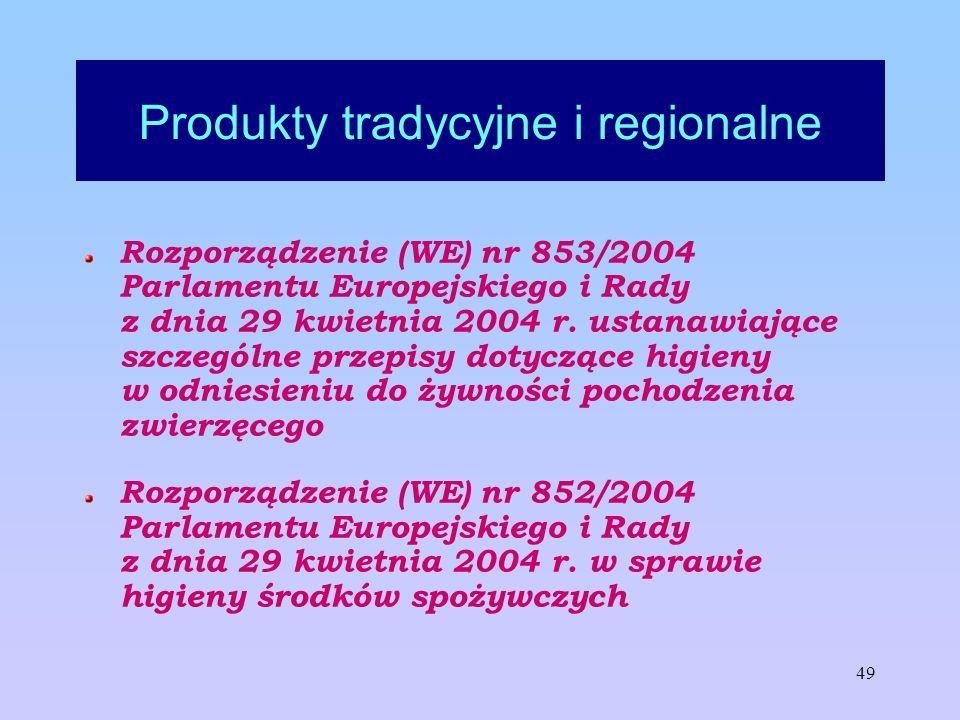 49 Produkty tradycyjne i regionalne Rozporządzenie (WE) nr 853/2004 Parlamentu Europejskiego i Rady z dnia 29 kwietnia 2004 r. ustanawiające szczególn