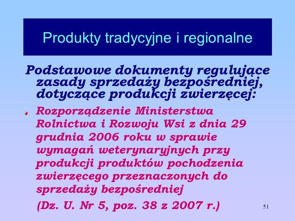 51 Produkty tradycyjne i regionalne Podstawowe dokumenty regulujące zasady sprzedaży bezpośredniej, dotyczące produkcji zwierzęcej: Rozporządzenie Min