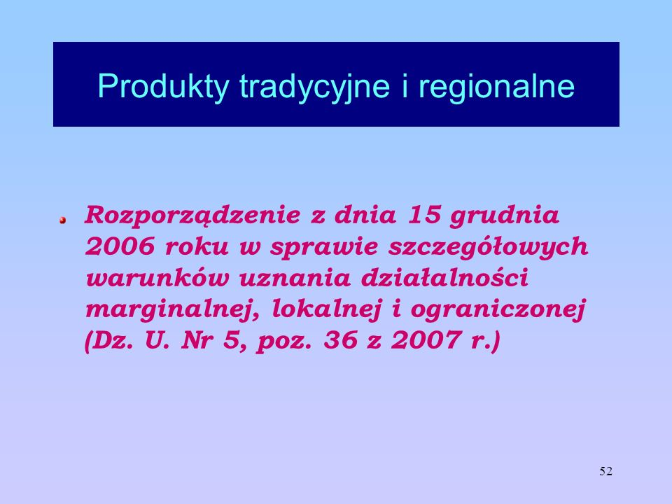 52 Produkty tradycyjne i regionalne Rozporządzenie z dnia 15 grudnia 2006 roku w sprawie szczegółowych warunków uznania działalności marginalnej, loka