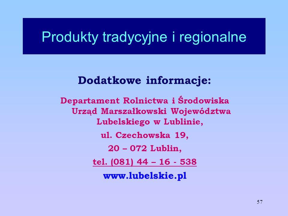 57 Produkty tradycyjne i regionalne Dodatkowe informacje: Departament Rolnictwa i Środowiska Urząd Marszałkowski Województwa Lubelskiego w Lublinie, u