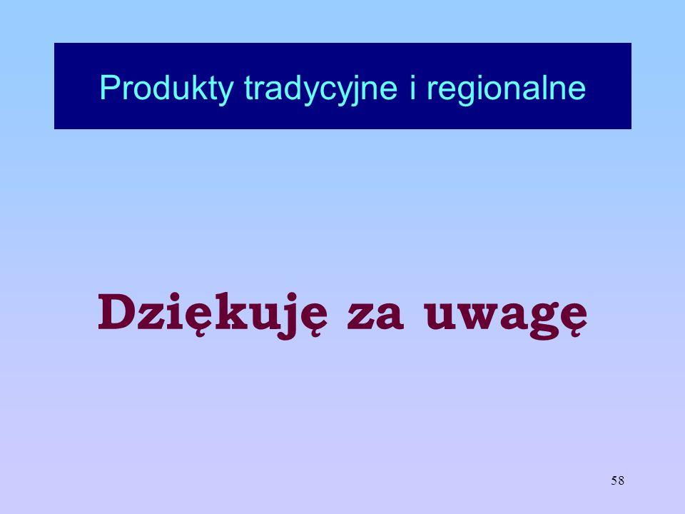 58 Produkty tradycyjne i regionalne Dziękuję za uwagę