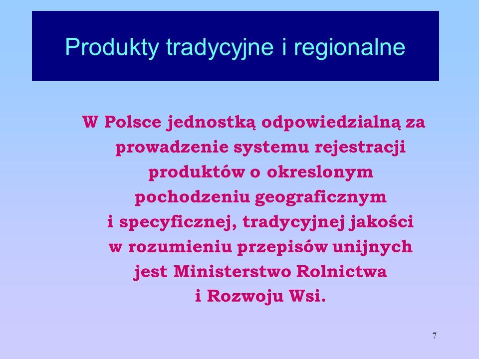8 Produkty tradycyjne i regionalne Ministerstwo Rolnictwa i Rozwoju Wsi jest odpowiedzialne za przyjmowanie, ocenę i przekazywanie wniosków o rejestrację nazw pochodzenia, oznaczeń geograficznych oraz gwarantowanych tradycyjnych specjalności do Komisji Europejskiej.