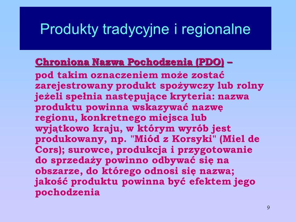 10 Produkty tradycyjne i regionalne Chronione Oznaczenie Geograficzne (PGI) - powinno wskazywać nazwę regionu, konkretnego miejsca lub wyjątkowo kraju, w którym dany wyrób jest produkowany; produkt posiada szczególną, specyficzną jakość, reputację lub posiada inne cechy przypisywane pochodzeniu geograficznemu; owany; produkt posiada szczególną, specyficzną jakość, reputację lub posiada inne cechy przypisywane pochodzeniu geograficznemu;