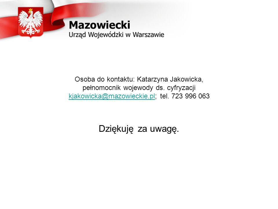 Osoba do kontaktu: Katarzyna Jakowicka, pełnomocnik wojewody ds. cyfryzacji kjakowicka@mazowieckie.pl; tel. 723 996 063 kjakowicka@mazowieckie.pl Dzię