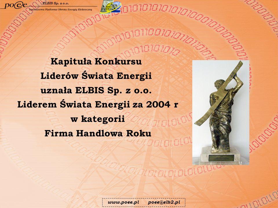 Kapituła Konkursu Liderów Świata Energii uznała ELBIS Sp. z o.o. Liderem Świata Energii za 2004 r w kategorii Firma Handlowa Roku www.poee.pl poee@elb