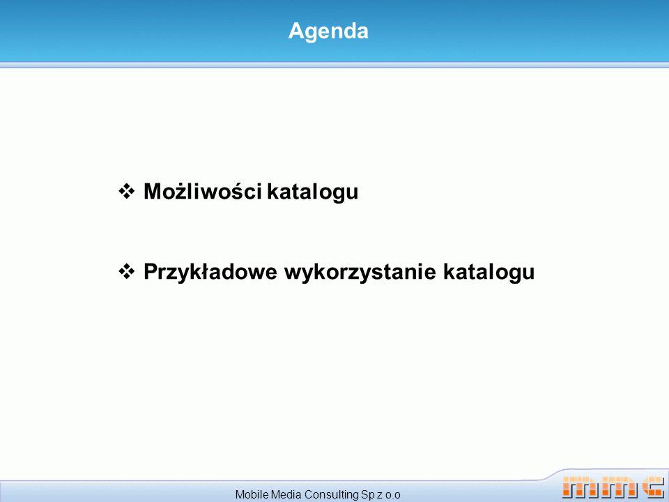 Mobile Media Consulting Sp z o.o Możliwości katalogu Przykładowe wykorzystanie katalogu Agenda