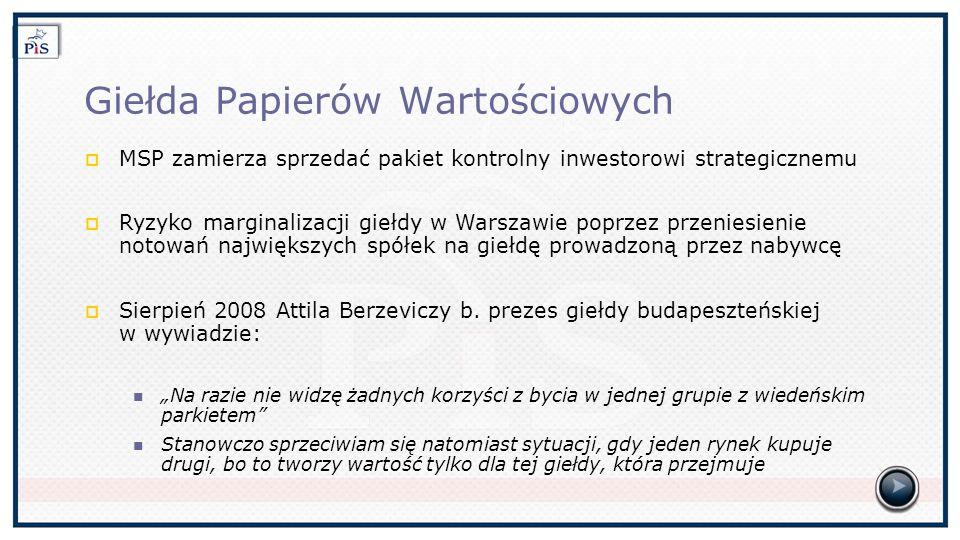 Giełda Papierów Wartościowych MSP zamierza sprzedać pakiet kontrolny inwestorowi strategicznemu Ryzyko marginalizacji giełdy w Warszawie poprzez przeniesienie notowań największych spółek na giełdę prowadzoną przez nabywcę Sierpień 2008 Attila Berzeviczy b.