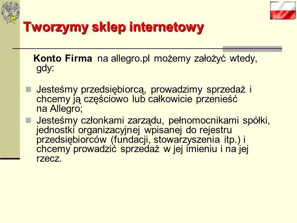 Tworzymy sklep internetowy Najprostszą formą założenia pierwszego sklepu, będzie sklep założony na platformie allegro.pl