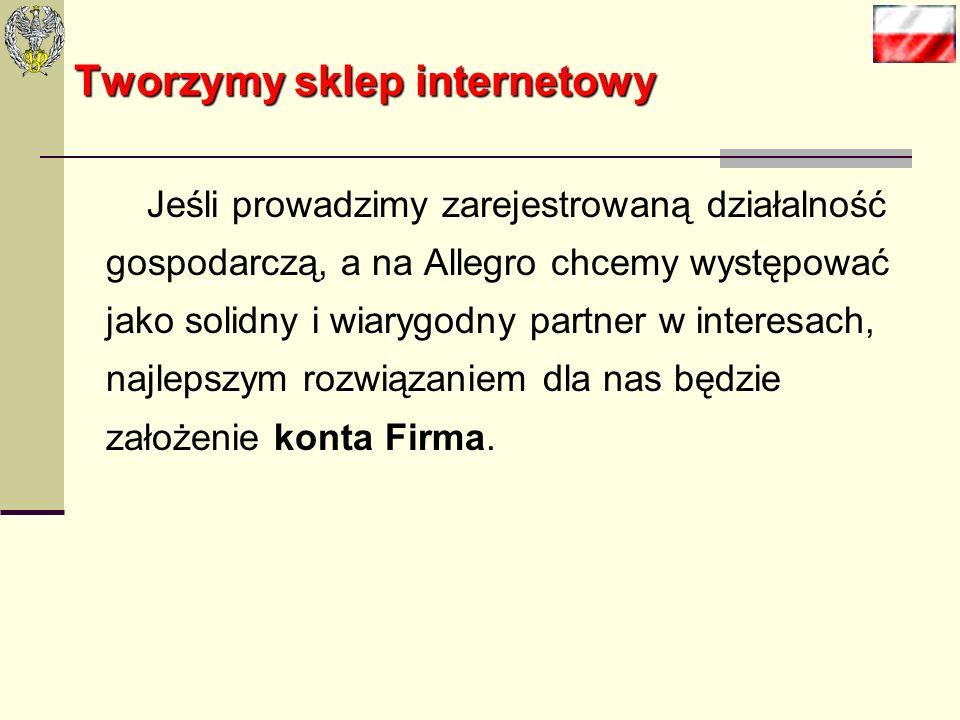 Tworzymysklep internetowy Tworzymy sklep internetowy Konto Firma na allegro.pl możemy założyć wtedy, gdy: Jesteśmy przedsiębiorcą, prowadzimy sprzedaż