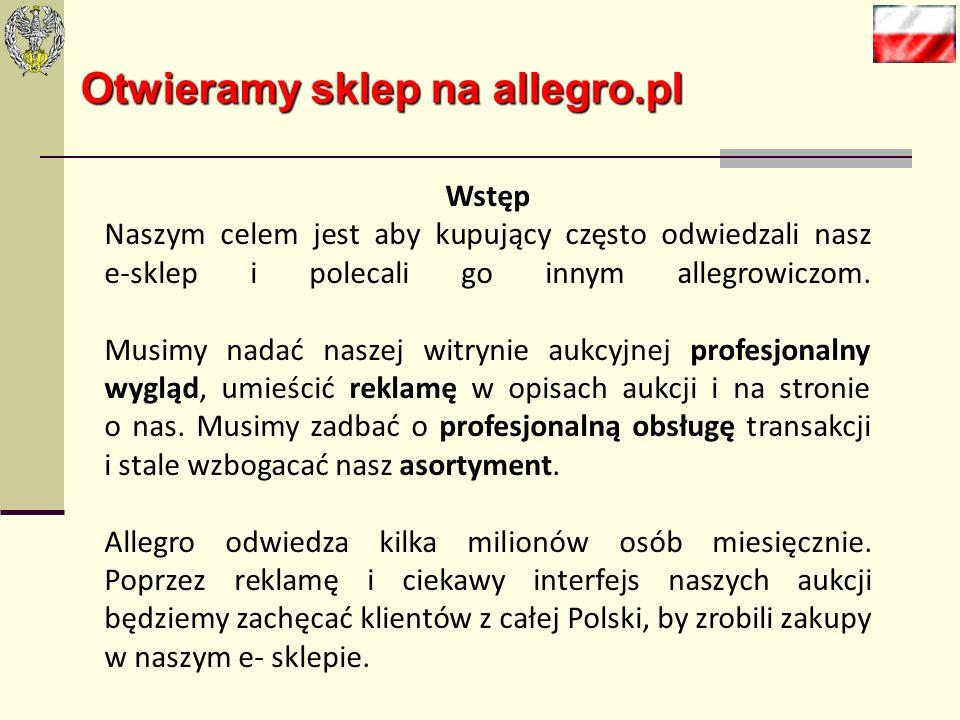 Otwieramy sklep na allegro.pl Sklep Allegro? Zakładamy go, by zwiększyć sprzedaż Poszerzymy asortyment, prezentując towary rzadziej znajdujące nabywcó