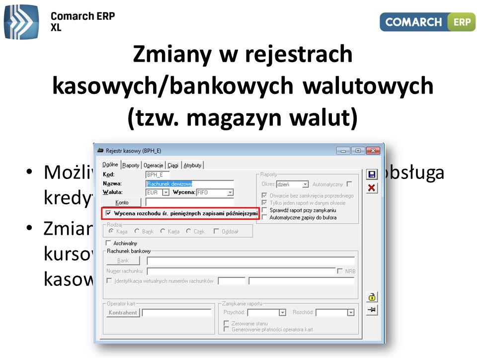 Zmiany w rejestrach kasowych/bankowych walutowych (tzw. magazyn walut) Możliwość wyceny poprzez wskazanie, obsługa kredytu na rachunkach walutowych Zm