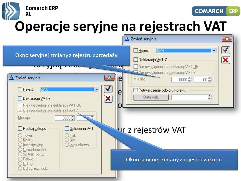 Operacje seryjne na rejestrach VAT Udostępniono: – Seryjną zmianę rejestru VAT – Seryjną zmianę parametrów VAT – Seryjną zmianę daty deklaracji VAT –