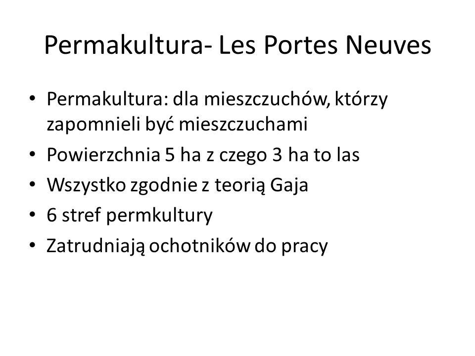 Permakultura- Les Portes Neuves Permakultura: dla mieszczuchów, którzy zapomnieli być mieszczuchami Powierzchnia 5 ha z czego 3 ha to las Wszystko zgodnie z teorią Gaja 6 stref permkultury Zatrudniają ochotników do pracy
