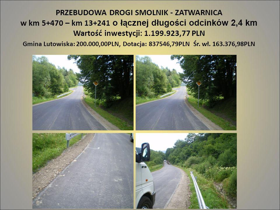 PRZEBUDOWA DROGI SMOLNIK - ZATWARNICA w km 5+470 – km 13+241 o łącznej długości odcinków 2,4 km Wartość inwestycji: 1.199.923,77 PLN Gmina Lutowiska: