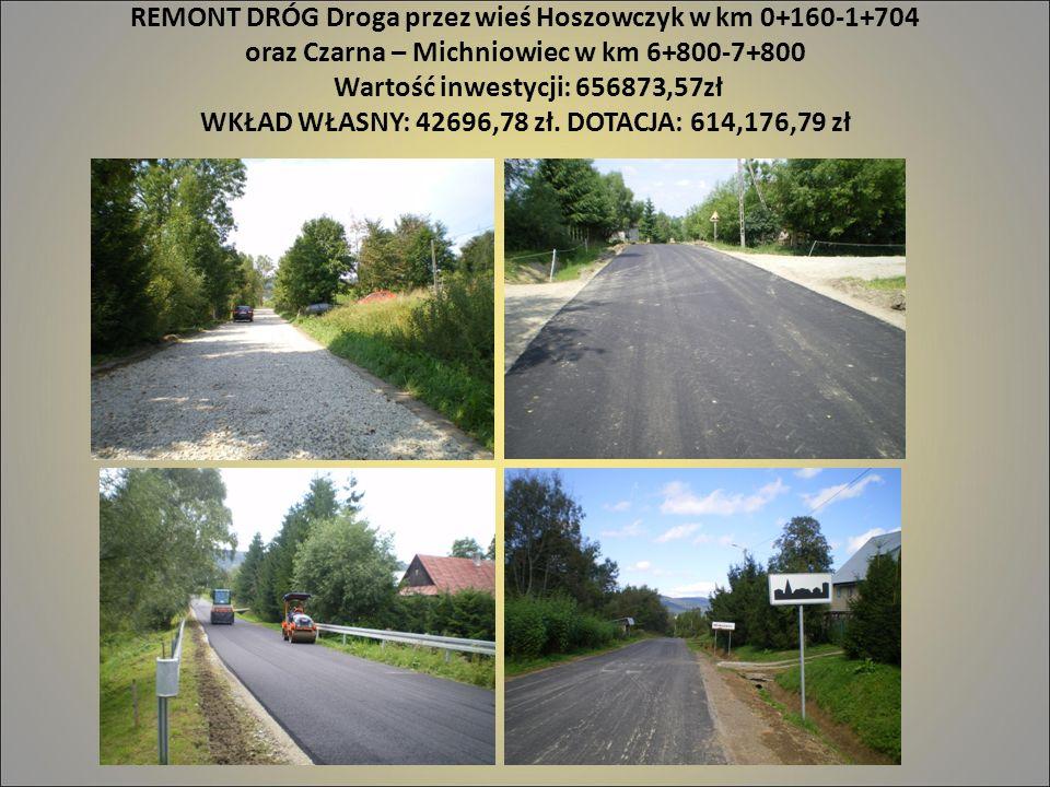 REMONT DRÓG Droga przez wieś Hoszowczyk w km 0+160-1+704 oraz Czarna – Michniowiec w km 6+800-7+800 Wartość inwestycji: 656873,57zł WKŁAD WŁASNY: 4269