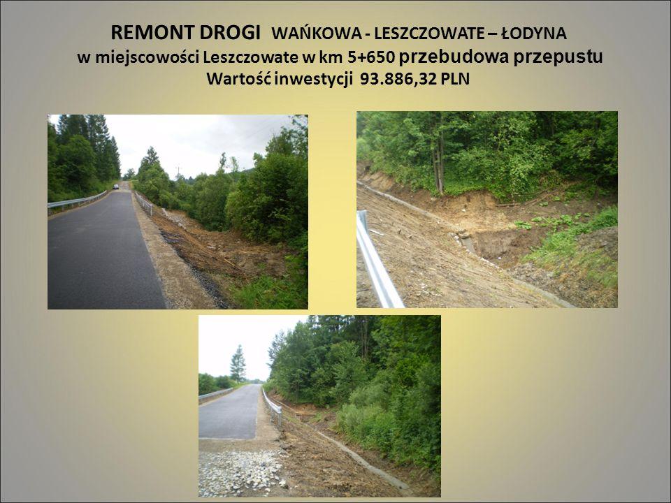 REMONT DROGI WAŃKOWA - LESZCZOWATE – ŁODYNA w miejscowości Leszczowate w km 5+650 przebudowa przepustu Wartość inwestycji 93.886,32 PLN