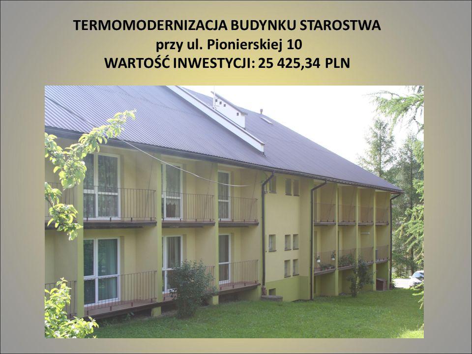 TERMOMODERNIZACJA BUDYNKU STAROSTWA przy ul. Pionierskiej 10 WARTOŚĆ INWESTYCJI: 25 425,34 PLN