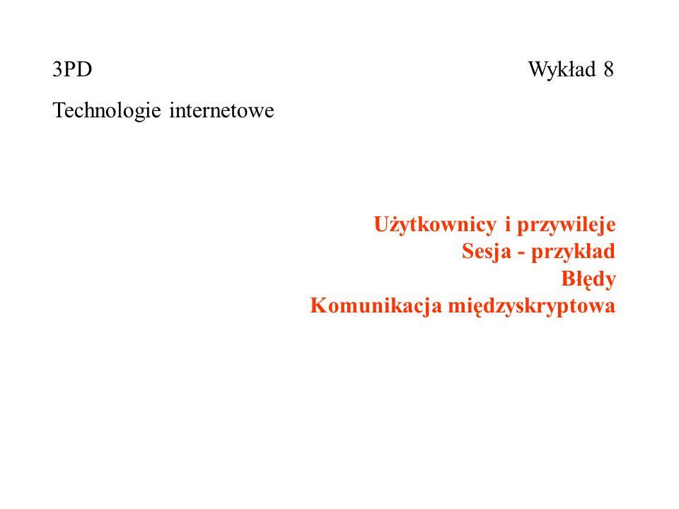 Użytkownicy i przywileje Sesja - przykład Błędy Komunikacja międzyskryptowa Wykład 83PD Technologie internetowe