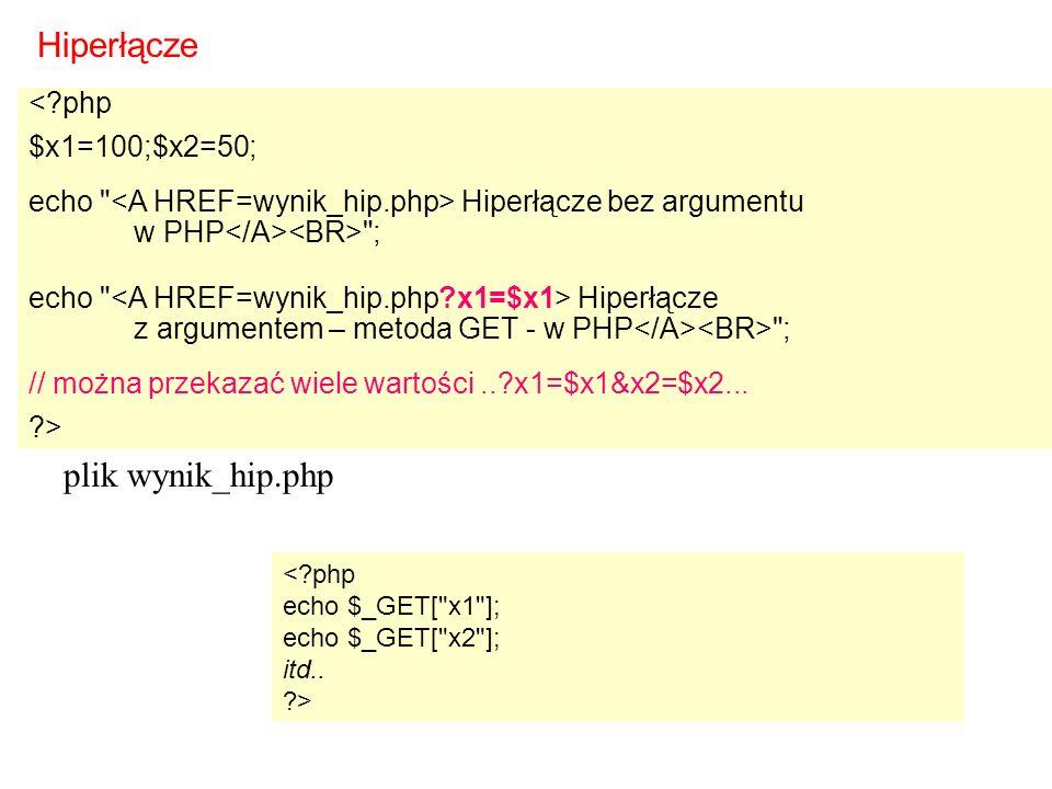 < php $x1=100;$x2=50; echo Hiperłącze bez argumentu w PHP ; echo Hiperłącze z argumentem – metoda GET - w PHP ; // można przekazać wiele wartości.. x1=$x1&x2=$x2...