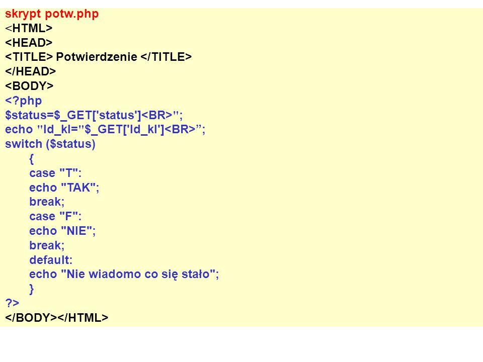 skrypt potw.php Potwierdzenie <?php $status=$_GET['status']