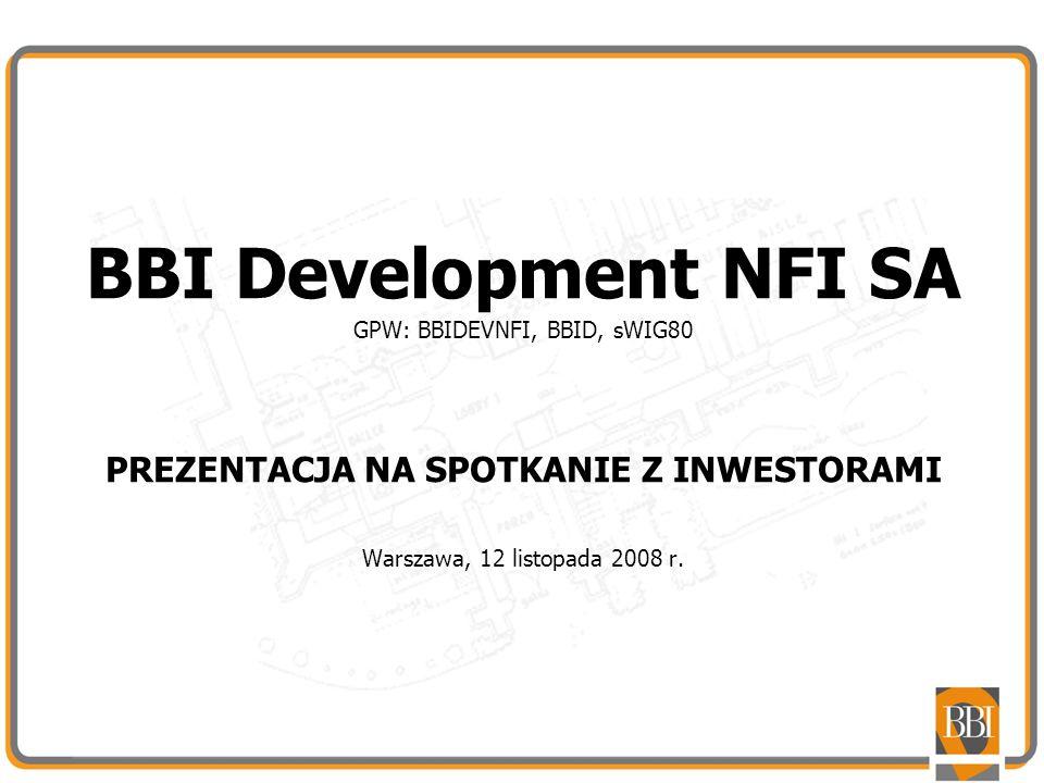 BBI Development NFI SA GPW: BBIDEVNFI, BBID, sWIG80 PREZENTACJA NA SPOTKANIE Z INWESTORAMI Warszawa, 12 listopada 2008 r.