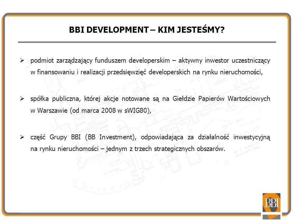 BBI DEVELOPMENT – KIM JESTEŚMY? podmiot zarządzający funduszem developerskim – aktywny inwestor uczestniczący w finansowaniu i realizacji przedsięwzię