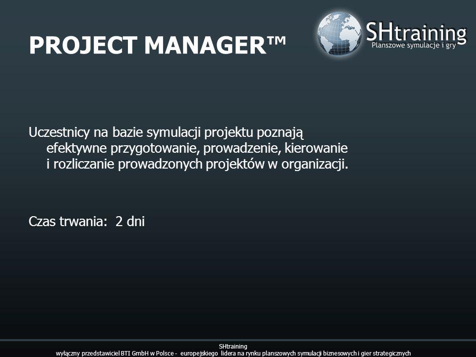 PROJECT MANAGER Uczestnicy na bazie symulacji projektu poznają efektywne przygotowanie, prowadzenie, kierowanie i rozliczanie prowadzonych projektów w